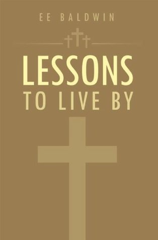 Lessons To Live By  by  EE Baldwin