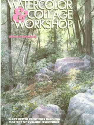 Watercolor and Collage Workshop: Make Better Paintings Through Mastery of Collage Techniques  by  Gerald F. Brommer