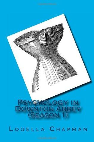 Psychology in Downton Abbey (Season 1) Louella Chapman