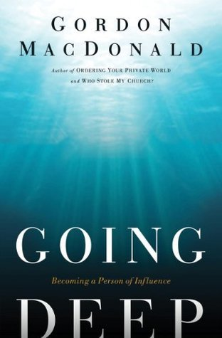 Going Deep: Becoming A Person of Influence Gordon MacDonald
