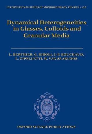 Dynamical Heterogeneities in Glasses, Colloids, and Granular Media (International Series of Monographs on Physics) Ludovic Berthier