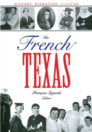 The French in Texas: History, Migration, Culture (Focus on American History Series)  by  François Lagarde