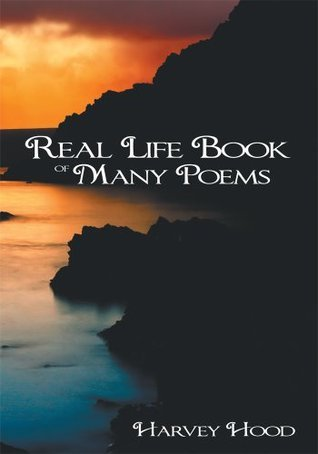 Real Life Book of Many Poems  by  Harvey Hood