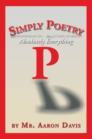 Simply Poetry: Absolutely Everything  by  Aaron Davis