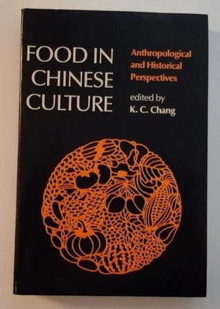 Food in Chinese Culture: Antropological and Historical Perspectives  by  Kwang-chih Chang