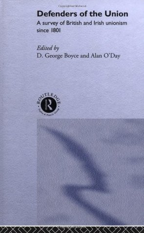 Defenders of the Union: A Survey of British and Irish Unionism Since 1801  by  D. George Boyce (Ed.)