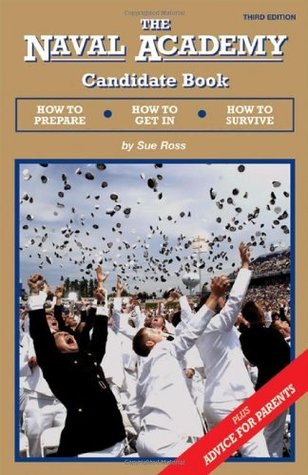 The Naval Academy Candidate Book:  How to Prepare, How to Get In, How to Survive  by  Sue Ross