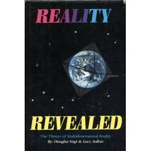 Reality Revealed: The theory of multidimensional reality  by  Douglas B. Vogt