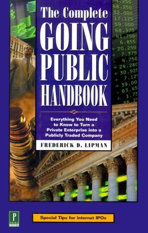 The Complete Going Public Handbook: Everything You Need to Know to Turn a Private Enterprise into a Publicly Traded Company  by  Frederick D. Lipman