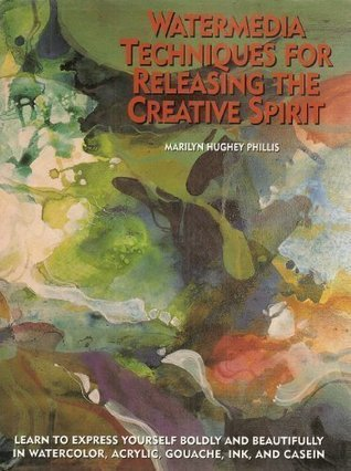 Watermedia Techniques for Releasing the Creative Spirit  by  Marilyn Hughey Phillis