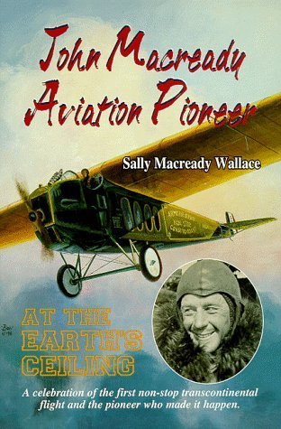 John Macready--Aviation Pioneer: At the Earths Ceiling Sally M. Wallace
