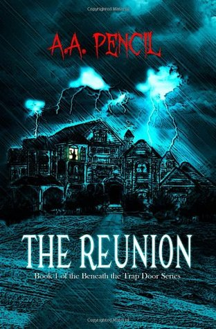 The Reunion (Beneath the Trap Door, #1)  by  A.A. Pencil