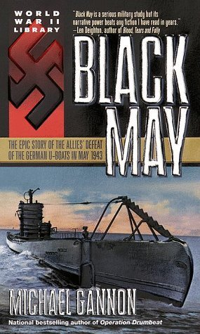 Black May : The Epic Story of the Allies Defeat of the German U-Boats in May 1943 Michael Gannon