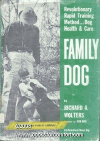Family Dog: Revolutionary Rapid Training Method...Dog Health & Care  by  Richard A. Wolters