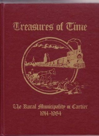 Treasures of Time, The Rural Municipality of Cartier, 1914-1984 Cartier History Book Committee