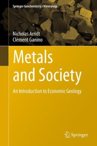 Metals and Society: An Introduction to Economic Geology Nicholas Arndt