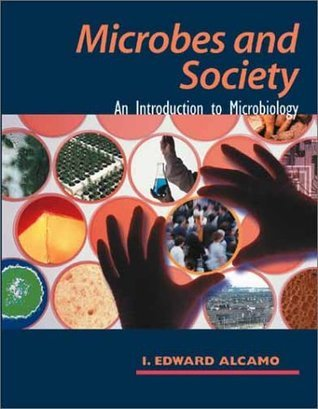 Microbes and Society: An Introduction to Microbiology I. Edward Alcamo