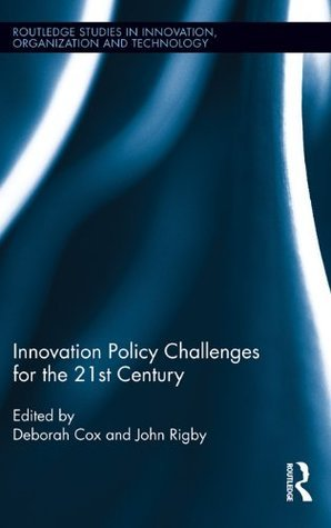 Innovation Policy Challenges for the 21st Century (Routledge Studies in Innovation, Organizations and Technology) Deborah Cox