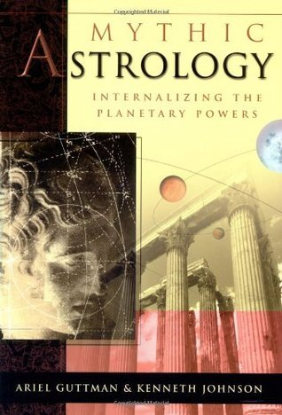 Mythic Astrology: Internalizing the Planetary Powers  by  Ariel Guttman