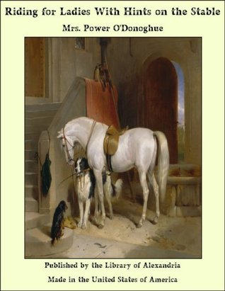 Riding for Ladies With Hints on the Stable  by  Mrs. Power ODonoghue