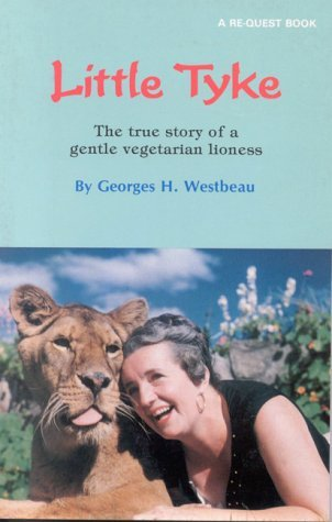 Little Tyke: The true story of a gentle vegetarian lioness  by  George Westbeau
