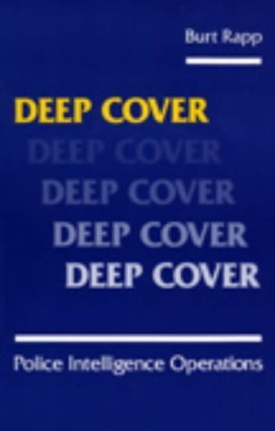 Deep Cover: Police Intelligence Operations  by  Burt Rapp