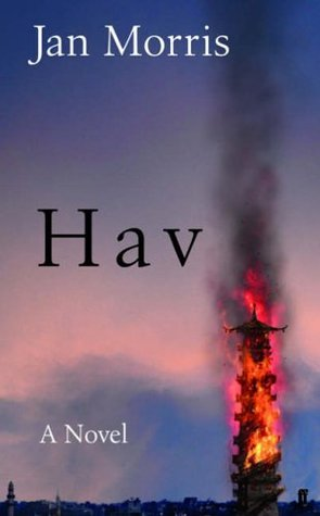 Hav : Comprising Last Letters from Hav and Hav of the Myrmidons  by  Jan Morris