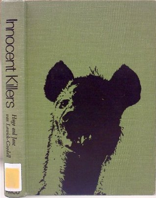 Innocent Killers: A Fascinating Journey Through the Worlds of the Hyena, the Jackal, and the Wild Dog Hugo Van Lawick-Goodall