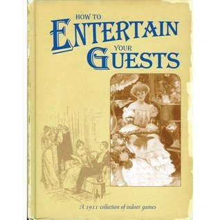 How to Entertain Your Guests: Book of Indoor Games  by  Dorothy Dickinson
