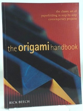 The Origami Handbook: The Classic Art of Paperfolding in Step-by-step Contemporary Projects Rick Beech