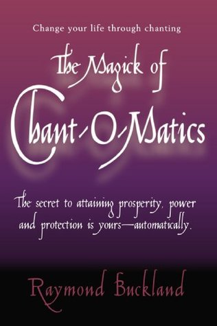The Magick of Chant-O-Matics  by  Raymond Buckland