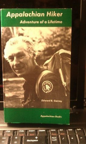 Appalachian Hiker: Adventure of a Lifetime Edward B Garvey