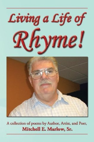 Living a Life of Rhyme! Mitchell E. Marlow Sr.