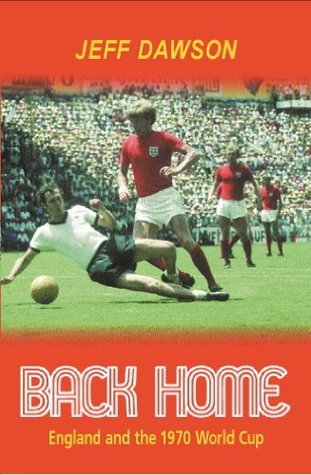 Back Home: England And The 1970 World Cup  by  Jeff Dawson