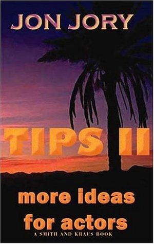 Tips II: More Ideas for Actors Jon Jory