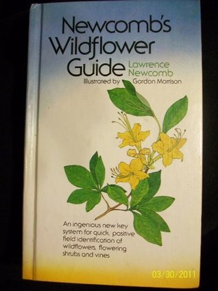 Newcombs Wildflower Guide: An Ingenious New Key System for Quick, Positive Field Identification of the Wildflowers, Flowering Shrubs and Vines of Northeastern and North Central North America  by  Lawrence Newcomb