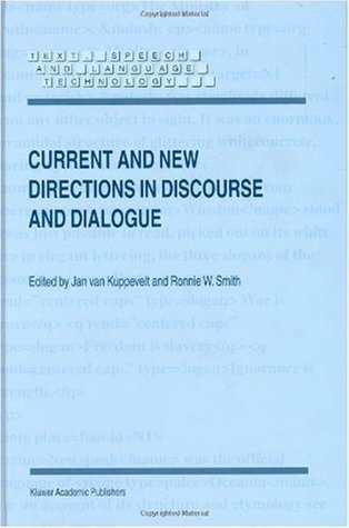 Current and New Directions in Discourse and Dialogue (Text, Speech and Language Technology)  by  Jan C.J. Kuppevelt