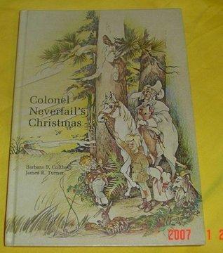 Colonel Neverfails Christmas Barbara B. Coltharp