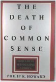 Death of Common Sense:, The: How Law Is Suffocating America  by  Philip K. Howard