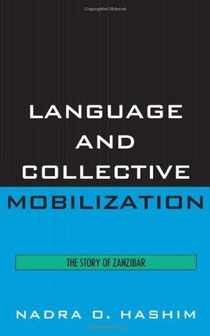 Language and Collective Mobilization: The Story of Zanzibar  by  Nadra O. Hashim