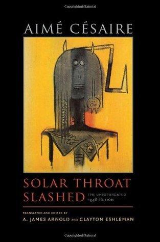 Solar Throat Slashed: The Unexpurgated 1948 Edition (Wesleyan Poetry Series)  by  Aimé Césaire