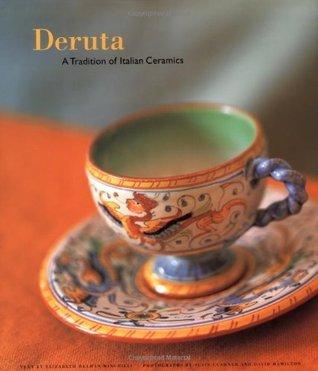 Deruta: A Tradition of Italian Ceramics Elizabeth  Minchilli