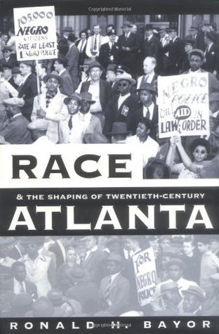 Race and the Shaping of Twentieth-Century Atlanta (Fred W. Morrison Series in Southern Studies) Ronald H. Bayor