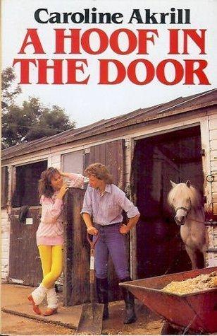 A Hoof in the Door  by  Caroline Akrill