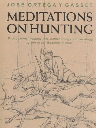 Meditations on hunting  by  José Ortega y Gasset