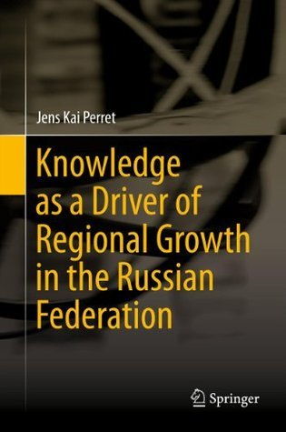 Knowledge as a Driver of Regional Growth in the Russian Federation  by  Jens Kai Perret
