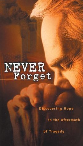 Never Forget: Discovering Hope In The Aftermath Of Tragedy  by  Max Lucado