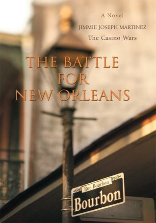 The Battle For New Orleans: The Casino Wars  by  Jimmie Martinez