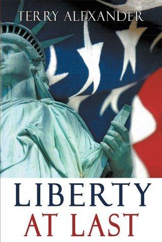 Liberty At Last Terry Alexander
