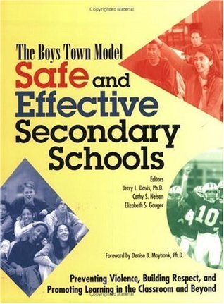 Safe and Effective Secondary Schools: The Boys Town Model Jerry L. Davis